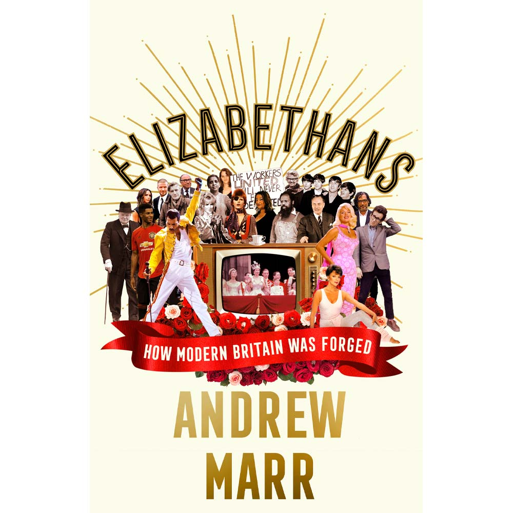 Elizabethans How Modern Britain Was Forged Andrew Marr
