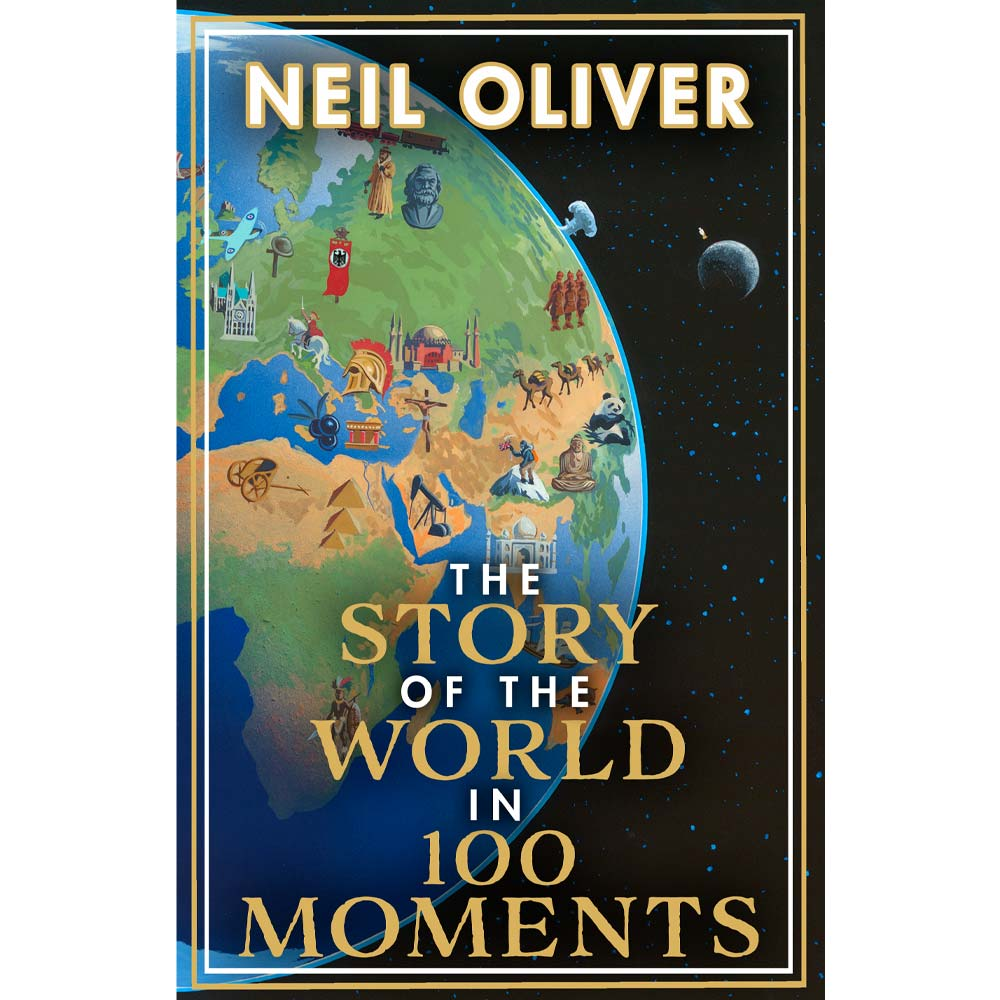 The Story Of The World In 100 Moments Neil Oliver
